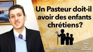 Un Pasteur doit-il avoir des enfants chrétiens?