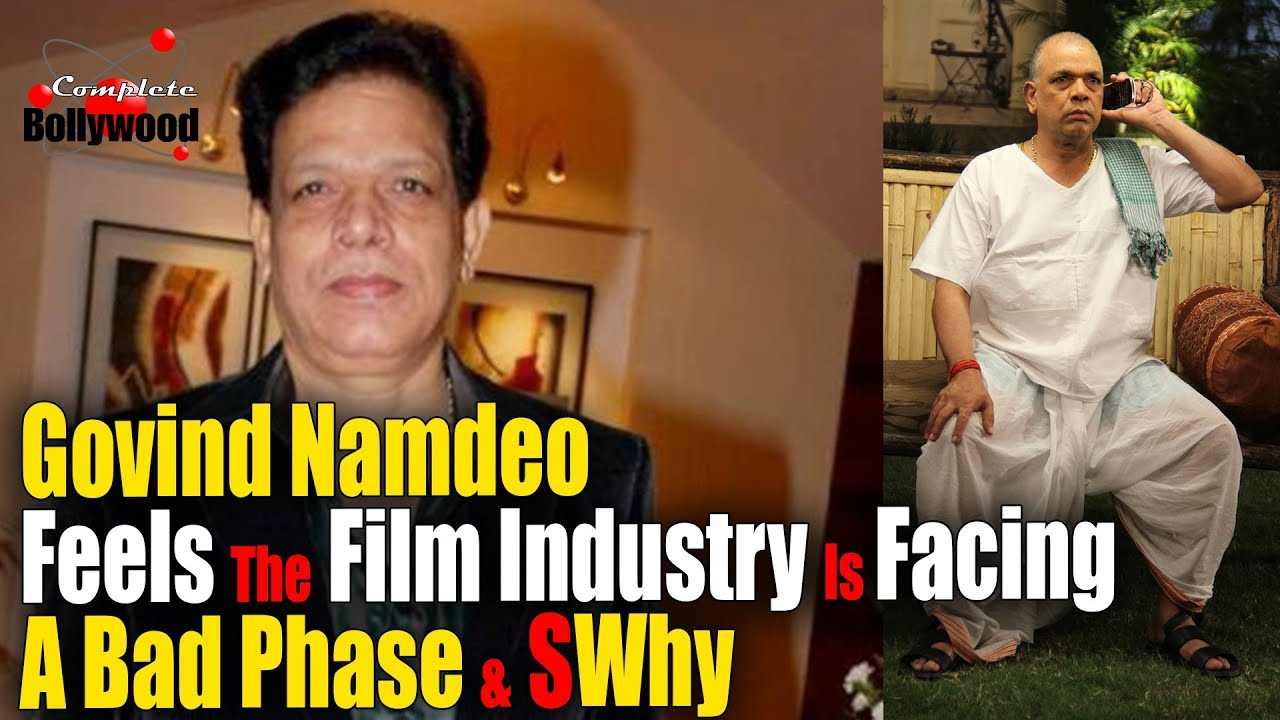 Govind Namdeo Feels The Film Industry Is Facing A Bad Phase & Why