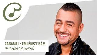 Caramel - Emlekezz ram (dalszoveg - lyrics video)