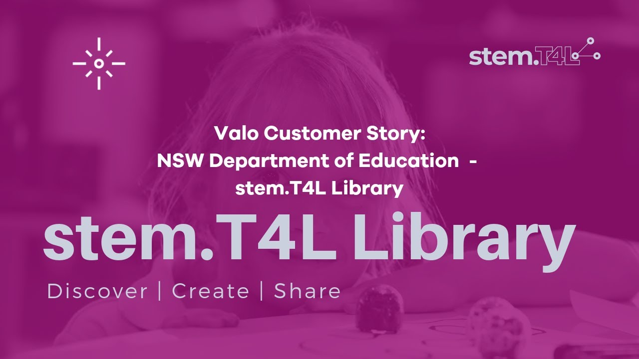 Valo Customer Story: NSW Department of Education's STEM T4L Library