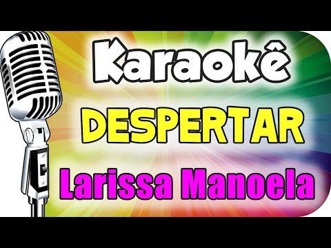🎤 Karaokê - Larissa Manoela - Despertar
