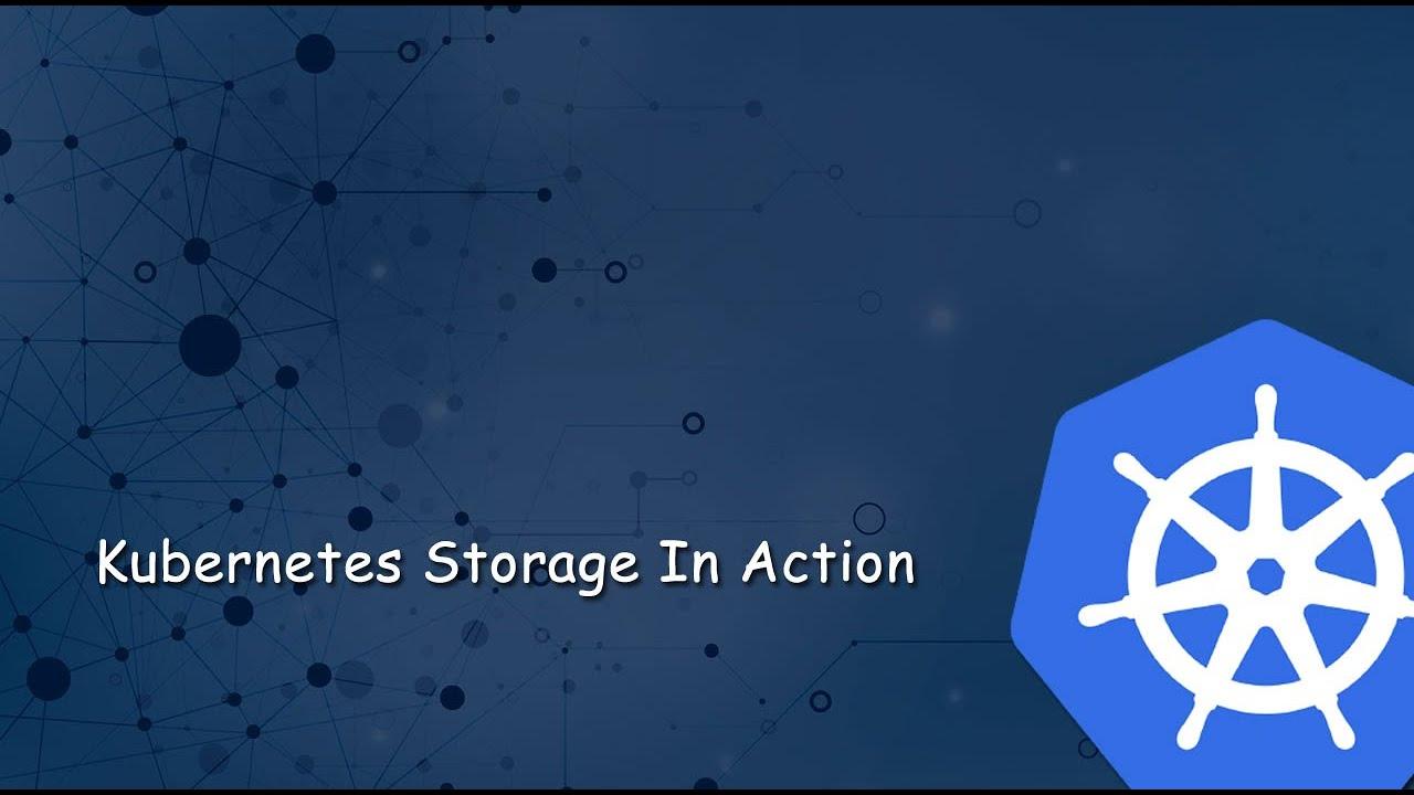 Kubernetes Storage In Action