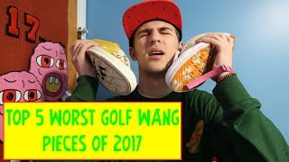 TOP 5 WORST GOLF WANG PIECES OF 2017💩💩