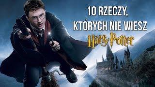 10 Rzeczy, Których Nie wiesz o: HARRY POTTER!