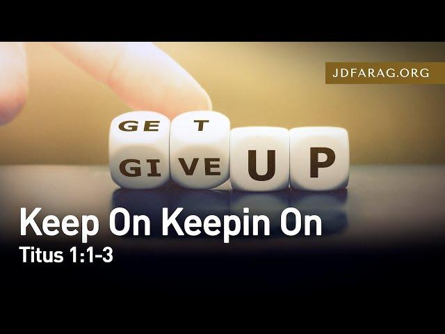 Keep On Keepin On, Titus 1:1-3 – February 21st, 2021