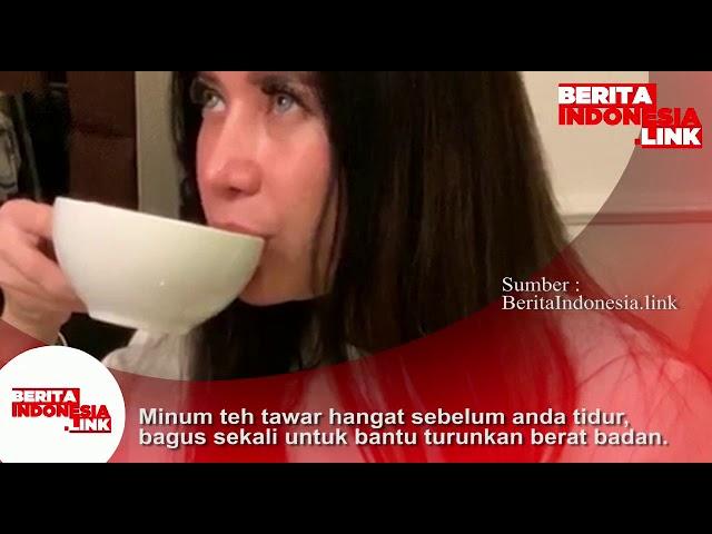 Tips;  Minum teh tawar hangat sebelum tidur, bagus sekali untuk bantu turunkan berat badan.