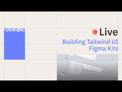 Live-Building Figma Kits for Tailwind UI with Auto Layout and Layout Grids