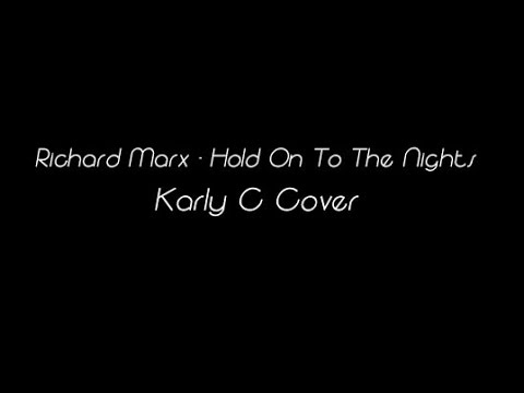 Hold On To The Nights - Richard Marx  (Karly C Cover)