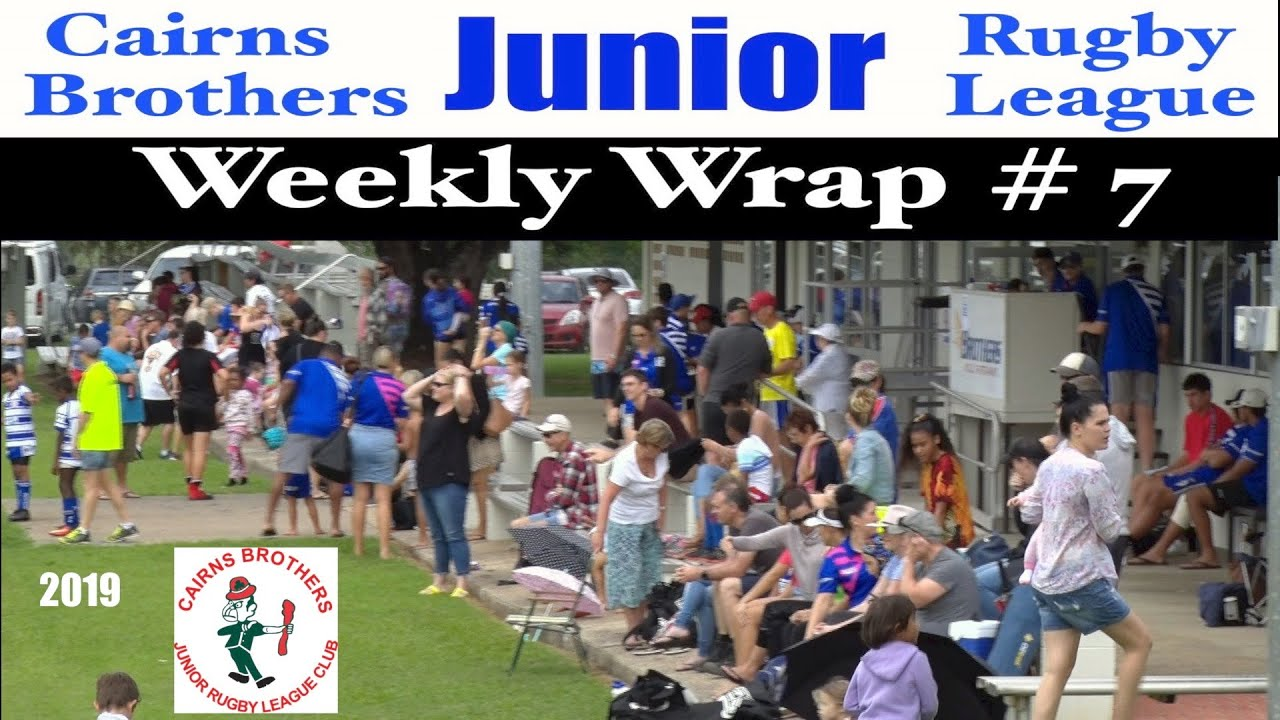 2019 Cairns Brothers Junior Rugby League Weekly Wrap # 7