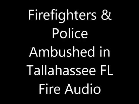 FD & PD ambushed in Tallahassee FL Fire Audio