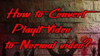 How to convert PLAYit video to Normal Video? How to watch video in tv, laptop or other players? screenshot 3