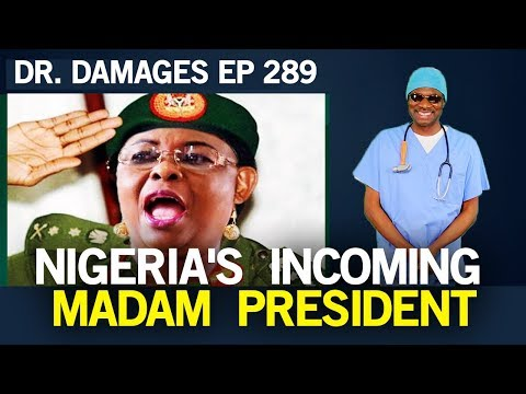 Dr. Damages Show - Episode 289 - Nigeria's Incoming Madam President