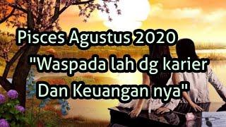 """Pisces Agustus 2020 """"Waspada lah untuk Karier /keuangan nya """""""