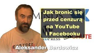 Jak bronić się przed cenzurą na YouTube i Facebooku - Aleksander Berdowicz