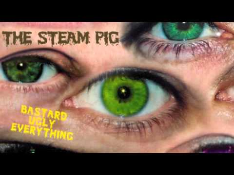 THE STEAM PIG - Bastard Ugly Everything ( 2004 )