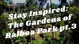 Balboa Park to You - Stay Inspired: The Gardens of Balboa Park pt.3