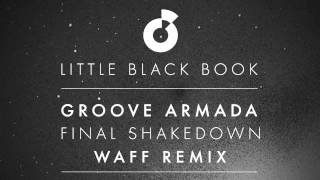 Groove Armada - Final Shakedown (wAFF Remix) - Little Black Book