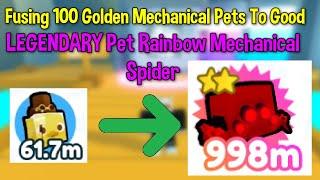 Fusing 100 Golden Mechanical Pets To Good Pet LEGENDARY Rainbow Mechanical Spider! (Pet Simulator X)