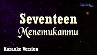 Seventeen - Menemukanmu (Karaoke Version)