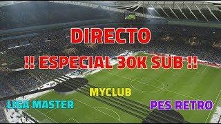 !! DIRECTO !! ESPECIAL 30K !!   LIGA MASTER , MYCLUB , PESRETRO #PES2020
