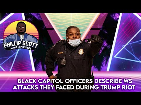 Black Capitol Officers Describe WS Attacks They Faced During Trump Riot