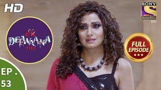 Ek Deewaana Tha - Ep 53 - Full Episode - 3rd January, 2018