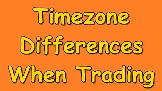 1) Timezone Differences When Trading - Forex for Beginners