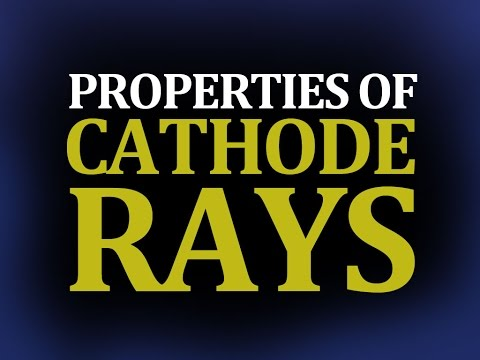 Cathode Rays: What are the Properties of Cathode Rays??