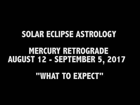 "Solar Eclipse Astrology &  Mercury RX  August 2017 ""What To Expect"" .."