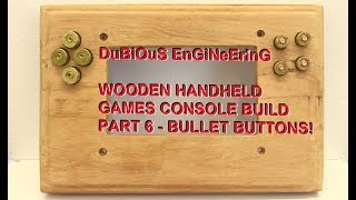 DuB-EnG: Wooden Retropie Portable Games Console with bullet buttons PT6 DIY Make Retro Pie Emulator