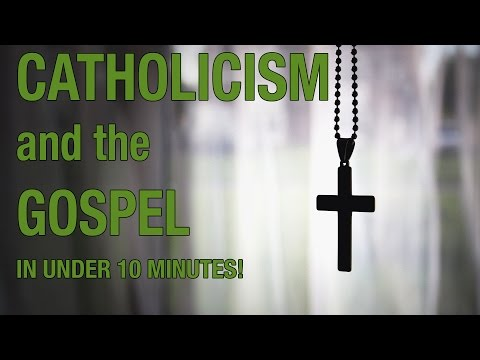 Catholicism and the Gospel in Less than 10 minutes!