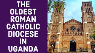 The Oldest Roman Catholic Diocese In Uganda | Saint Mary's Cathedral Rubaga