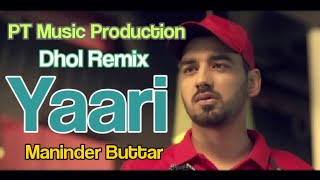 Yaari || Maninder Buttar || Dhol Remix || Ft Lahoria Production Punjabi Superhit Mp3 Song