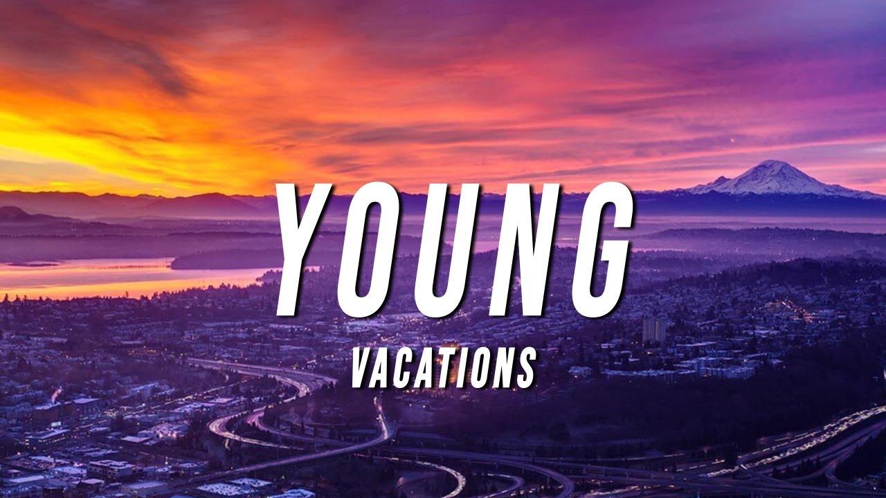 Vacations - Young (TikTok Remix) Lyrics - YouTube