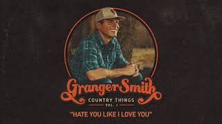 Granger Smith - Hate You Like I Love You (Official Audio) YouTube Videos