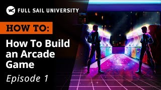 How To: Build An Arcade Game – Designing Your Game   Full Sail University
