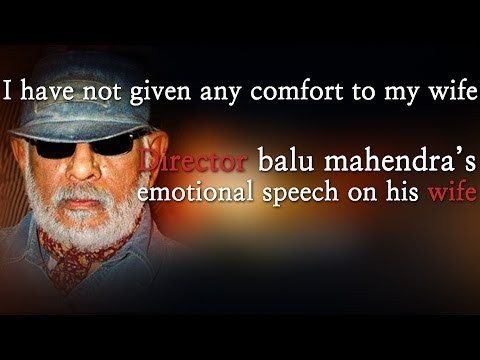 I have not given any comfort to my wife Director balu mahendra's emotional speech on his wife - Red Pix 24x7 Acclaimed director Balu Mahendra who was admitted in Vijaya Hospital due to illness passed away today in the morning. The doctors had said that he was said to be in critical condition when he was admitted today at the hospital.     The 74 year old veteran director was amongst the pioneers of Indian cinema and is also a screenwriter, editor and cinematographer. Filmmakers including Bala, Ameer and Ram visited him at the hospital before he passed away.     Balu Mahendra has won five National Film Awards—two for cinematography, three Filmfare Awards South and numerous state awards from the governments of Kerala, Karnataka and Andhra Pradesh. The ace director, started his career as a cinematographer with 'Nellu' in 1974 and soon made his directional debut in a few years through Kokila, a Kannada film.     Some of his acclaimed films in Tamil include Mullum Malarum (as Cinematographer), Azhiyadha Kolangal, Moodu Pani and Moondram Pirai. He has worked with the likes of Rajinikanth, Kamal Haasan and Dhanush as well. Balu Mahendra made his onscreen debut last year with 'Thalaimuraigal' and received good response for his acting skills.  http://www.ndtv.com BBC Tamil: http://www.bbc.co.uk/tamil INDIAGLITZ :http://www.indiaglitz.com/channels/tamil/default.asp  ONE INDIA: http://tamil.oneindia.in BEHINDWOODS :http://behindwoods.com VIKATAN http://www.vikatan.com the HINDU: http://tamil.thehindu.com DINAMALAR: www.dinamalar.com MAALAIMALAR http://www.maalaimalar.com/StoryListing/StoryListing.aspx?NavId=18&NavsId=1 TIMESOFINDIA http://timesofindia.indiatimes.com http://www.timesnow.tv HEADLINES TODAY: http://headlinestoday.intoday.in PUTHIYATHALAIMURAI http://www.puthiyathalaimurai.tv VIJAY TV:http://www.youtube.com/user/STARVIJAY  -~-~~-~~~-~~-~- Please watch: