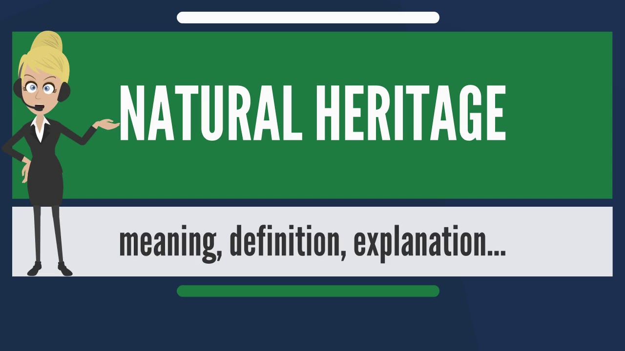 what is natural heritage? what does natural heritage mean? natural