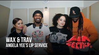 Angela Yee's Lip Service Ft. Wax and Trav