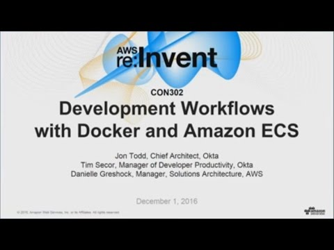 AWS re:Invent 2016: Development Workflow with Docker and Amazon ECS (CON302)