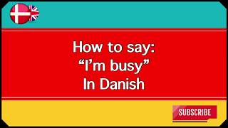 "How to say ""I'm busy"" in Danish"