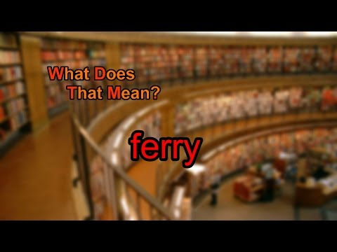 What does ferry mean?