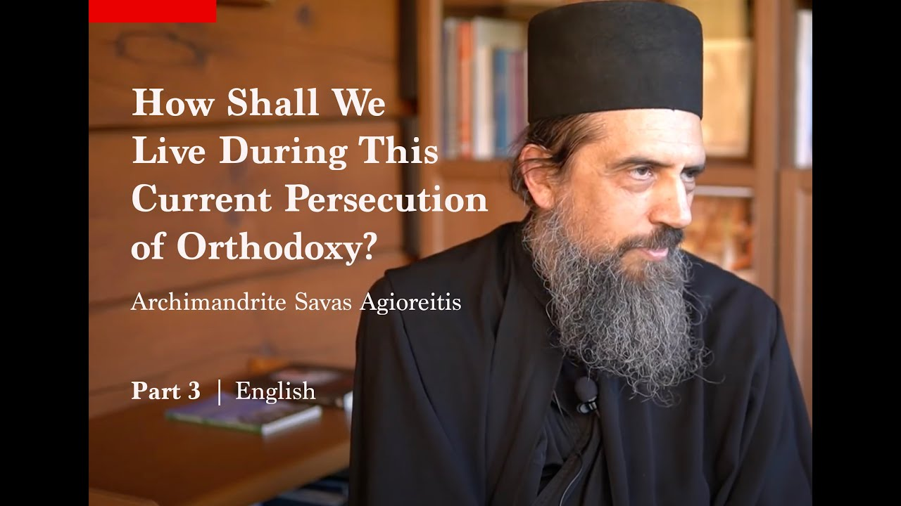 How Shall We Live During This Current Persecution of Orthodoxy?: Interview with Fr. Savas Agioreitis