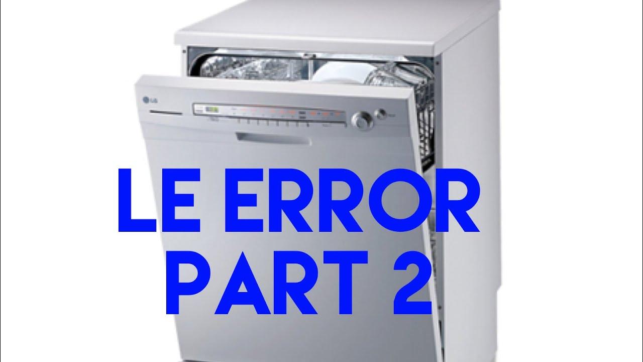LG DISHWASHER — LE ERROR — FIXED (PART 2)