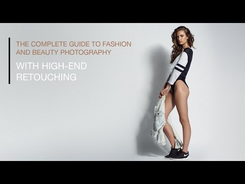The Complete Guide to Fashion and Beauty Photography with High-End Retouching