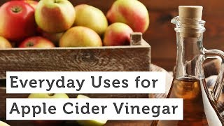 Everyday Uses for Apple Cider Vinegar