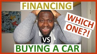 FINANCING VS BUYING A CAR?! WHICH ONE?!