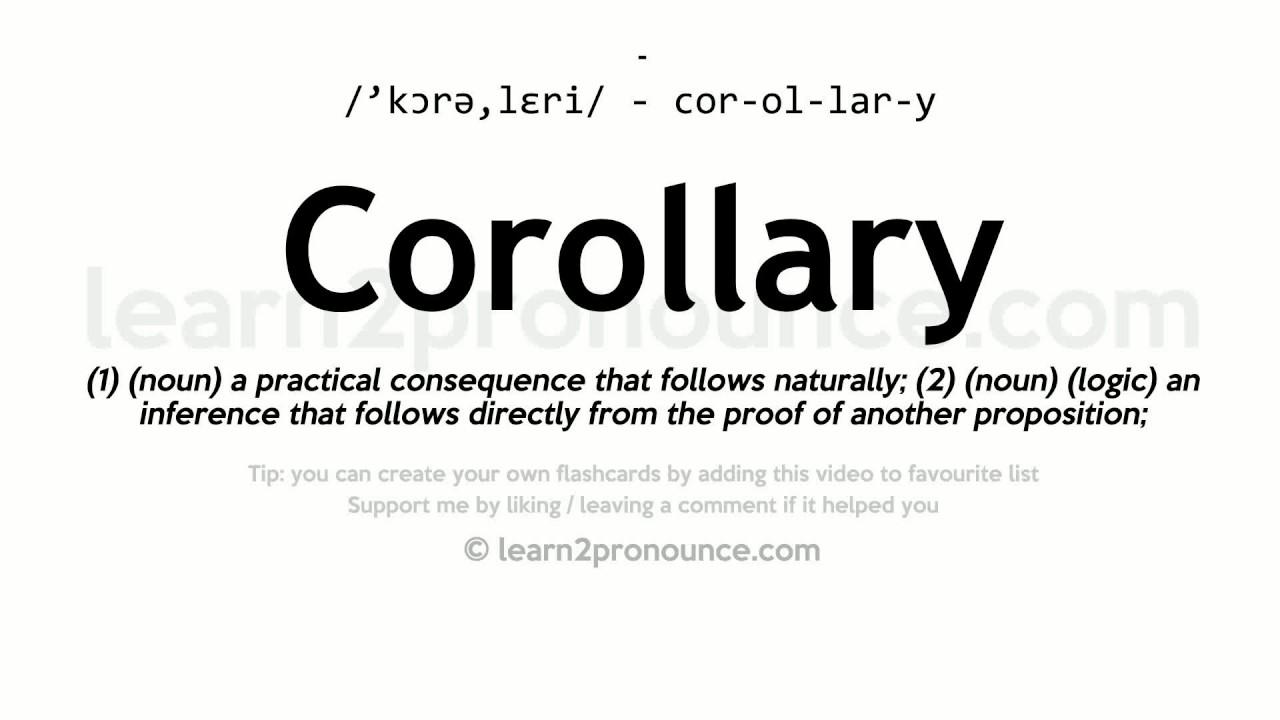 Pronunciation of Corollary  Definition of Corollary