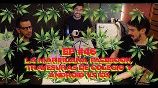 La marihuana, Facebook, travesuras de colegio y Android vs iOS - EP #46