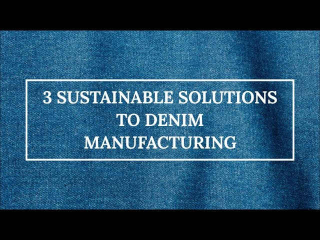 3 Sustainable Solutions To DENIM Manufacturing